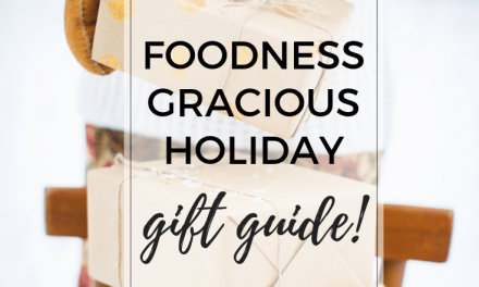 The Foodness Gracious 2018 Holiday Gift Guide