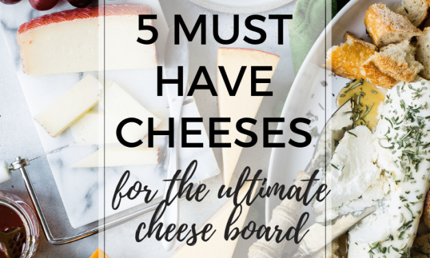 5 Must Have Cheeses For A Cheese Board