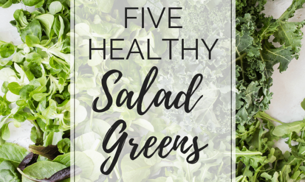 Five Healthy and  Delicious Salad Greens